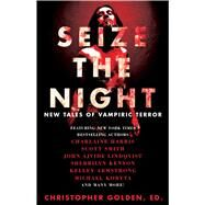 Seize the Night: New Tales of Vampiric Terror by Golden, Christopher, 9781476783093
