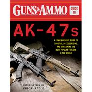 Guns & Ammo Guide to Ak-47s by Guns & Ammo; Poole, Eric R., 9781510713093