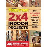 The Family Handyman 2 X 4 Indoor Projects by Family Handyman, 9781621453093