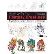 How to Draw: Fantasy Creatures Dragons, fairies, vampires and monsters in simple steps by Davies, Paul Bryn; McCarthy, Jim, 9781782213093