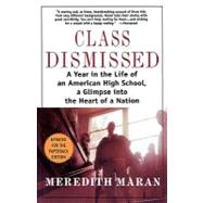 Class Dismissed : A Year in the Life of an American High School, a Glimpse into the Heart of a Nation by Maran, Meredith, 9780312283094