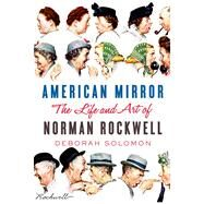 American Mirror: The Life and Art of Norman Rockwell by Solomon, Deborah, 9780374113094