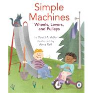 Simple Machines: Wheels, Levers, and Pulleys by Adler, David A.; Raff, Anna, 9780823433094