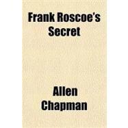 Frank Roscoe's Secret by Chapman, Allen, 9781153623094