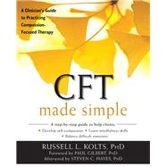 CFT Made Simple by Kolts, Russell L., Ph.D.; Gilbert, Paul, Ph.D.; Hayes, Steven C., Ph.D. (AFT), 9781626253094