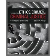 Ethics, Crime, and Criminal Justice by Williams, Christopher R.; Arrigo, Bruce A., Ph.D., 9780133843095