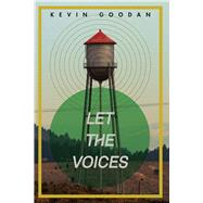 Let the Voices by Goodan, Kevin, 9781597093095