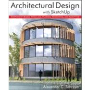 Architectural Design with SketchUp Component-Based Modeling, Plugins, Rendering, and Scripting by Schreyer, Alexander, 9781118123096