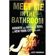 Meet Me in the Bathroom by Goodman, Lizzy, 9780062233097