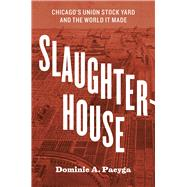 Slaughterhouse: Chicago's Union Stock Yard and the World It Made by Pacyga, Dominic A., 9780226123097
