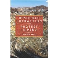 Resource Extraction and Protest in Peru by Arce, Moises, 9780822963097