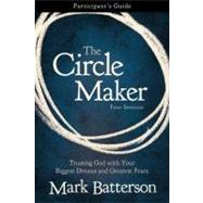 The Circle Maker: Trusting God with Your Biggest Dreams and Greatest Fears: Participant's Guide, Four Sessions by Batterson, Mark; Harney, Kevin (CON); Harney, Sherry (CON), 9780310333098