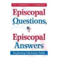 Episcopal Questions, Episcopal Answers: Exploring Christian Faith by Markham, Ian S.; Robertson, C. K., 9780819223098