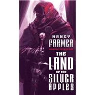The Land of the Silver Apples by Farmer, Nancy, 9781481443098