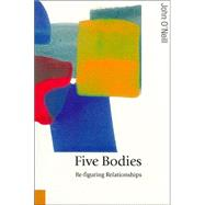 Five Bodies : Re-figuring Relationships by John O'Neill, 9780761943099