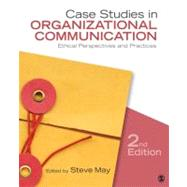 Case Studies in Organizational Communication : Ethical Perspectives and Practices by Steve May, 9781412983099