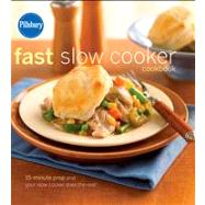 Pillsbury Fast Slow Cooker Cookbook 15-minute prep and your slow cooker does the rest! by Unknown, 9780471753100