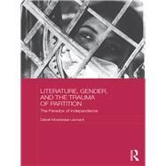 Literature, Gender, and the Trauma of Partition: The Paradox of Independence by Mookerjea-Leonard; Debali, 9781138183100