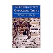 An Introduction to Gregorian Chant by Richard L. Crocker, 9780300083101