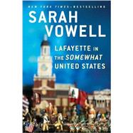 Lafayette in the Somewhat United States by Vowell, Sarah, 9780399573101