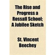 The Rise and Progress a Rossall School: A Jubilee Sketch by Beechey, St. Vincent, 9781154533101