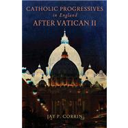 Catholic Progressives in England After Vatican II by Corrin, Jay P., 9780268023102