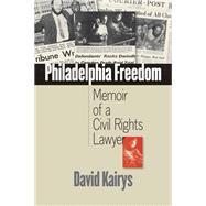 Philadelphia Freedom: Memoir of a Civil Rights Lawyer by Kairys, David, 9780472033102