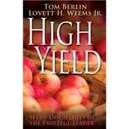 High Yield: Seven Disciplines of the Fruitful Leader by Berlin, Tom; Weems, Lovett H., Jr., 9781426793103
