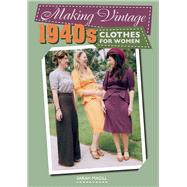 Making Vintage 1940s Clothes for Women by Magill, Sarah, 9781785003103
