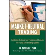 Market-Neutral Trading:  Combining Technical and Fundamental Analysis Into 7 Long-Short Trading Systems by Carr, Thomas K., 9780071813105