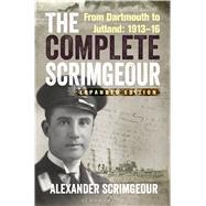 The Complete Scrimgeour From Dartmouth to Jutland 1913–1916 by Scrimgeour, Alexander; Hallam, Richard; Benyon, Mark, 9781844863105