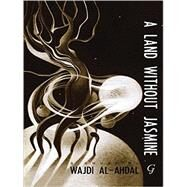 A Land Without Jasmine by Al-ahdal, Wajdi; Hutchins, William Maynard, 9781859643105