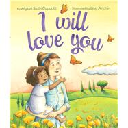 I Will Love You by Capucilli, Alyssa Satin; Anchin, Lisa, 9780545803106