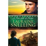 A Harvest of Hope by Snelling, Lauraine, 9780764213106