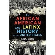 An African American and Latinx History of the United States by ORTIZ, PAUL, 9780807013106