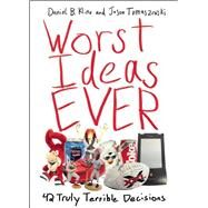 Worst Ideas Ever: 42 Truly Terrible Decisions by Kline, Daniel B.; Tomaszewski, Jason, 9781632203106