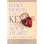 Who Holds the Key to Your Heart? by Lysa TerKeurst, and foreword by Neil Anderson, 9780802433107