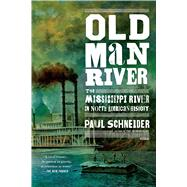 Old Man River The Mississippi River in North American History by Schneider, Paul, 9781250053107