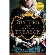 Sisters of Treason A Novel by Fremantle, Elizabeth, 9781476703107