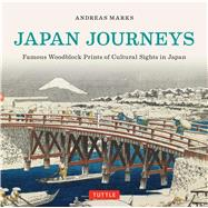 Japan Journeys: Famous Woodblock Prints of Cultural Sights in Japan by Marks, Andreas, 9784805313107
