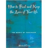How to Find and Keep the Love of Your Life: The Magic of Panchang Astrology by Geary, Michael, 9780007143108