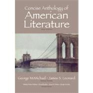 Concise Anthology of American Literature by McMichael, George; Leonard, James S.; Fisher Fishkin, Shelley; Bradley, David; Nelson, Dana D.; Csicsila, Joseph, 9780205763108