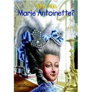 Who Was Marie Antoinette? by Rau, Dana Meachen; O'Brien, John, 9780448483108