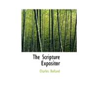 The Scripture Expositor by Bolland, Charles, 9780554933108