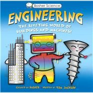Basher Science: Engineering The Riveting World of Buildings and Machines by Basher, Simon; Jackson, Tom, 9780753473108