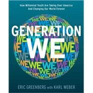 Generation We : How Millennial Youth Are Taking over America and Changing Our World Forever by Greenberg, Eric, 9780982093108