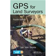 GPS for Land Surveyors, Fourth Edition by Van Sickle; Jan, 9781466583108