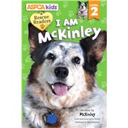 ASPCA Rescue Reader: I Am McKinley by Froeb, Lori; Sakamoto, Miki, 9780794433109