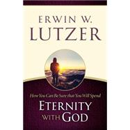 How You Can Be Sure You Will Spend Eternity with God by Lutzer, Erwin W., 9780802413109