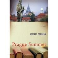 Prague Summer A Novel by Condran, Jeffrey, 9781619023109